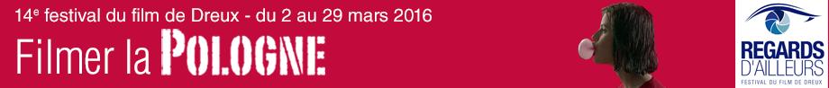 Regards d'ailleurs – Festival du Film de Dreux 2016 : Filmer la Pologne